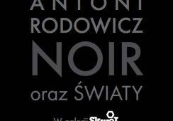 Wystawa: Antoni Rodowicz NOIR oraz Światy