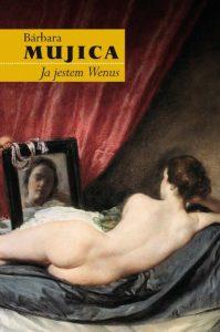 "okładka książki ""Ja jestem Wenus"" - Barbara Mujica"