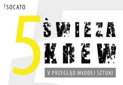 """V edycja przeglądu młodej sztuki """"Świeża Krew"""" w Galerii Sztuki Socato"""