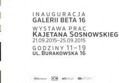 Wystawa Kajetana Sosnowskiego w Galerii Beta 16