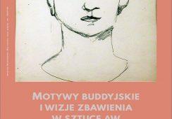 """Wykład """"Motywy buddyjskie i wizje zbawienia""""w sztuceAndrzeja Wróblewskiego"""