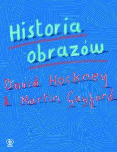 """Okładka książki """"Historia obrazów – od ściany jaskini do ekranu komputera"""", projekt: David Hockney, 2016"""