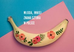 Z cyklu: Młoda, mniej znana sztuka w Polsce