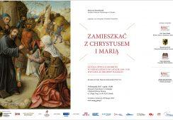 Zamieszkać z Chrystusem i Marią. Sztuka dewocji osobistej w Niderlandach w l. 1450-1530  Wystawa ze zbiorów polskich