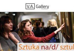 Sztuka na/d/ sztuki - V.A.Gallery Poland
