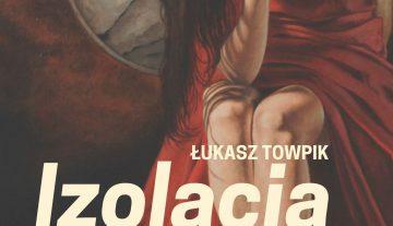 Łukasz Towpik: Izolacja